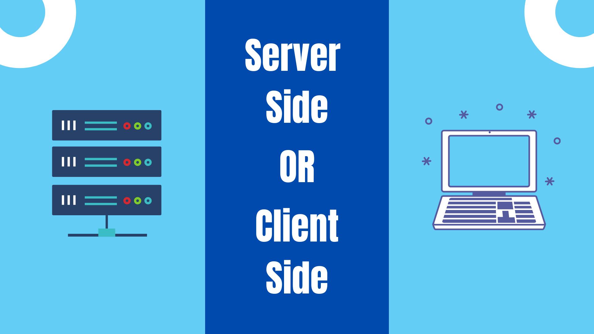 Server Side vs Client Side